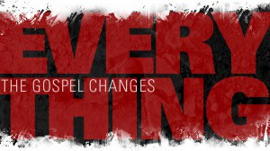 gospel changes everything